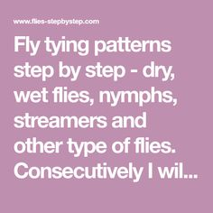 Fly tying patterns step by step - dry, wet flies, nymphs, streamers and other type of flies. Consecutively I will add more types of flies tied by me. If you have any questions or suggestions concerning the content of this website please e-mail me at the Crappie Fishing, Fly Fishing, Women Fishing, Fishing Tackle, Fishing Quotes, Fishing Tips, Catfish Bait, Fly Tying Patterns, Famous Last Words
