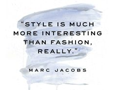 """""""Style is much more interesting than fashion, really."""" - Wise words Marc Jacobs!"""
