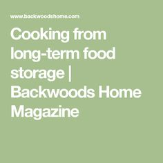 Cooking from long-term food storage | Backwoods Home Magazine