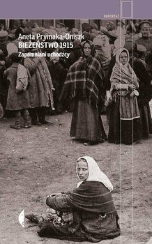 32,99 empik   27,93 świat książki   Bieżeństwo 1915. Zapomniani uchodźcy-Prymaka-Oniszk Aneta