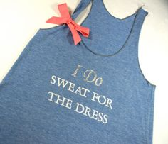 I Do, Sweat For The Dress workout tank for the bride