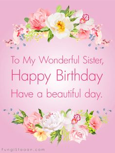 Send Free Happy Birthday Cards to Loved Ones on Birthday & Greeting Cards by Davia. Its free and you Happy Birthday Birthday Greetings For Sister, Birthday Messages For Sister, Free Happy Birthday Cards, Wish You Happy Birthday, Beautiful Birthday Cards, Happy Birthday Wishes Quotes, Best Birthday Wishes, Happy Birthday Funny, Birthday Humorous