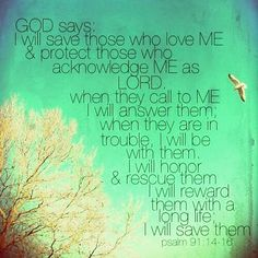 Psalm 91 | #God #protects & #saves...  All we must do is acknowledge HIM as LORD!  Dont forget to subscribe to our #YouTube channel at: https://www.youtube.com/channel/UCgg9AbYdEwBUOZd8cjWJydw and see our website at: http://bit.ly/2lkYCsd