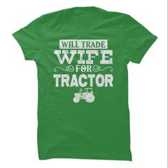 Will Trade Wife for Tractor! T-Shirt. Click to order your shirt now!