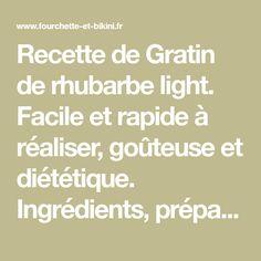Recette de Gratin de rhubarbe light. Facile et rapide à réaliser, goûteuse et diététique. Ingrédients, préparation et recettes associées.