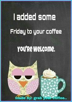 I Added Some Friday To Your Coffee friday happy friday tgif good morning friday quotes good morning quotes friday quote funny friday quotes quotes about friday Coffee Talk, Coffee Is Life, I Love Coffee, Coffee Coffee, Coffee Break, Morning Coffee, Coffee Mornings, Coffee Girl, Drink Coffee