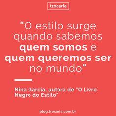"""""""O estilo surge quando sabemos quem somos e quem queremos ser no mundo"""" - Nino Garcia #moda #estilo"""