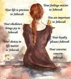 tu vida es preciosa para Jehová  tu obediencia trae alegría a Jehová  tu sentimiento importa a Jehová eres importante para Jehova tus elecciones en la vida le importan a jehova tu lealtad agrada a Jehová tus preocupaciones se refieren a jehova