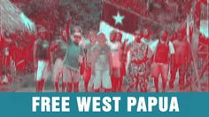 The Struggle For Merdeka in West Papua