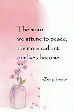 "terracemuse: ""The more we attune to peace, the more radiant our lives become. Zen Quotes, Yoga Quotes, Spiritual Quotes, Wisdom Quotes, Positive Quotes, Motivational Quotes, Life Quotes, Inspirational Quotes, Zen Sayings"