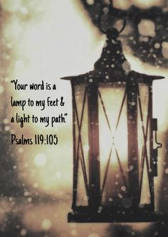 """Psalm 119:105 I made this based on another one I saw, but I didn't want the watermark :-)  """"Your word is a lamp to my feet and a light to my path."""""""