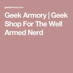 Geek Armory | Geek Shop For The Well Armed Nerd