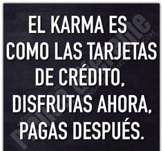 Karma Frases, Karma Quotes, True Quotes, Funny Quotes, Quotable Quotes, Spanish Inspirational Quotes, Spanish Quotes, Motivation Psychology, Mexican Quotes
