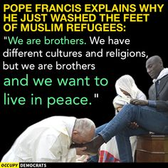 """Hear that, Donald Trump and Ted Cruz? Earlier today, Pope Francis """"washed and kissed the feet of Muslim, Orthodox, Hindu and Catholic refugees, declaring them children of the same God, in a gesture of welcome and brotherhood at a time when anti-Muslim and anti-immigrant sentiment has spiked following the Brussels attacks."""""""