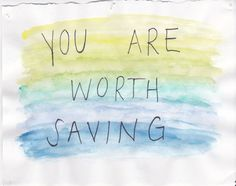 You are worthwhile.