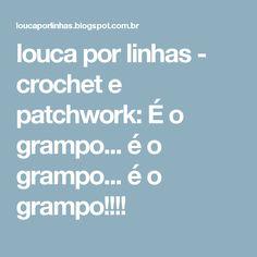 louca por linhas - crochet e patchwork: É o grampo... é o grampo... é o grampo!!!!