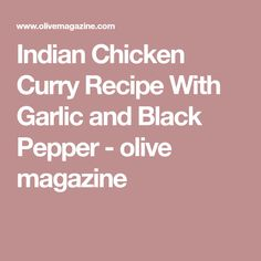 Indian Chicken Curry Recipe With Garlic and Black Pepper - olive magazine