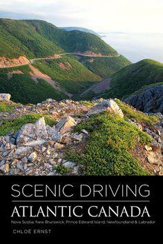 Atlantic Canada: Nova Scotia, New Brunswick, Prince Edward Island, Newfoundland & Labrador, by Chloe Ernst.