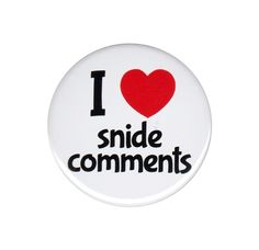 I Love Snide Comments Button Badge