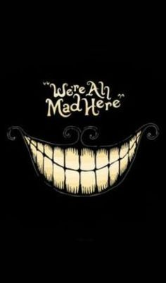 minimalistic dark Alice in Wonderland typography smiling teeth Cheshire Cat Everybody mad İnsane - Wallpaper ( / Wallbase. We All Mad Here, Chesire Cat, Alice Madness, Disney Quotes, Disney Wallpaper, Alice Wallpaper, Hd Wallpaper, Amazing Wallpaper, Painting Wallpaper