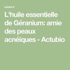 L'huile essentielle de Géranium: amie des peaux acnéiques - Actubio