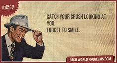 Catch Your crush Looking at you. - First World Problems