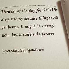Thought of the day for 2/9/15: Stay strong, because things will get better. It might be stormy now, but it can't rain forever www.khalidalqoud.com #gcc #uae #bahrain #ksa #saudiarabia #oman #qatar...