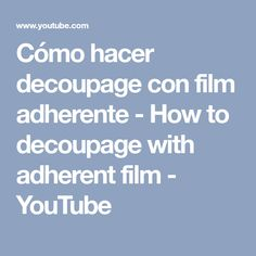 Cómo hacer decoupage con film adherente - How to decoupage with adherent film - YouTube