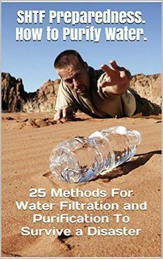 SHTF Preparedness. How to Purify Water. 25 Methods For Water Filtration and Purification To Survive a Disaster: (Water Purification Book, prepper's survival guide, survival pantry, prepper's) by Chris Brooks, http://www.amazon.com/dp/B00RADM7DS/ref=cm_sw_r_pi_dp_kHdMub1PZBD5X #PrepperPantry
