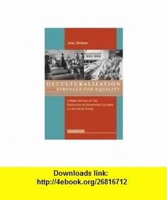 Deculturalization and the Struggle for Equality 6th (sixth) edition Text Only Joel Spring ,   ,  , ASIN: B005GWUVK6 , tutorials , pdf , ebook , torrent , downloads , rapidshare , filesonic , hotfile , megaupload , fileserve