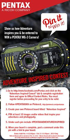 Show us how Adventure inspires you and be entered to WIN a PENTAX WG-3 Camera! This contest will be held Feb. 4th - February 11th, 2013. #PENTAXADVENTUREINSPIRED