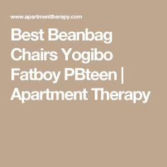 Best Beanbag Chairs Yogibo Fatboy PBteen | Apartment Therapy