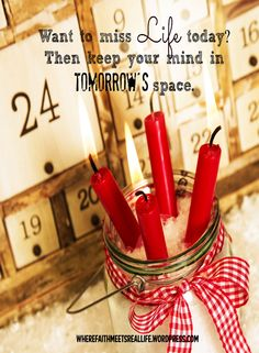 Keep borrowing from tomorrow's mind space, and watch the JOY leak out of today. -OR- choose not to worry & experience today's JOY to the full. Your choice.
