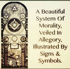 """""""A beautiful system of morality, veiled in allegory, illustrated by signs & symbols. """""""