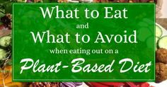 What To Eat And What To Avoid When Eating Out when you're following a plant-based vegan diet. From carolinesplantbaseddiet.com