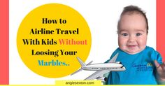 How to Airline Travel With Kids Without Loosing Your MarblesBy Angie Sexton You've got this! Before I get into these tips, the fact you are looking at this and maybe have kids tells me you want to be as prepared as you possibly can. Well guess what? You'll be fine! Just to give you aRead more The post How to Airline Travel With Kids Without Loosing Your Marbles appeared first on ANGIE SEXTON.