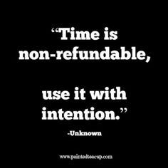 """""""Time is non-refundable, use it with intention."""" 12 Productivity Quotes. http://www.paintedteacup.com"""