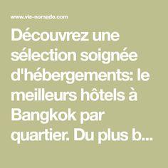 Découvrez une sélection soignée d'hébergements: le meilleurs hôtels à Bangkok par quartier. Du plus beau au moins cher en passant par le plus insolite, il y en a pour tous les goûts!