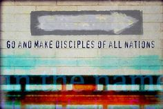 Go and make disciples of all nations!