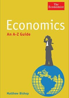 Economics: An A-Z Guide by Matthew Bishop
