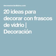 20 ideas para decorar con frascos de vidrio   Decoración