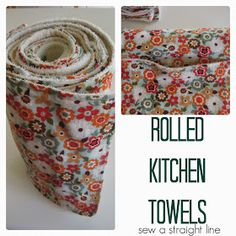 sew a straight line: Rolled Kitchen Towels-Tutorial Genähte Küchenrolle, weniger Müll, tolle Idee