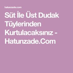 Süt İle Üst Dudak Tüylerinden Kurtulacaksınız - Hatunzade.Com Homemade Skin Care, Body Shapes, Reiki, Health Fitness, Abs, Hair Beauty, Table Runners, Crafts, Weddings
