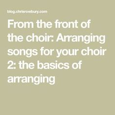 From the front of the choir: Arranging songs for your choir the basics of arranging Music Theory, Choir, Singing, Songs, Piano, Greek Chorus, Choirs, Pianos, Song Books