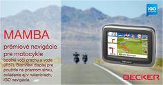 Becker mamba sú prémiové navigácie pre motocykle s navigačným softvérom iGO. Sú určené pre najnáročnejších motocyklistov. Mamba má vynikajúci Blanview displej pre použitie na priamom slnku s ovládaním aj v rukaviciach, odolnosť voči prachu a vode (IP57), Bluetooth s prenosom navigačných pokynov do prilby, aktívnu kolísku s nabíjaním a vynikajúci držiak RAM. Navigácie poskytujú bezkompromisné funkcie a špeciálny digitálny obsah pre motocyklistov.