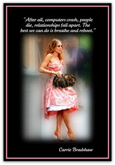 Breathe and Reboot ... {Carrie Bradshaw}