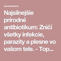 Najsilnejšie prírodné antibiotikum: Zničí všetky infekcie, parazity a plesne vo vašom tele. - TopNaZdravie.sk Pavlova, Life Is Good, Detox, Diy And Crafts, Health, Fitness, Style, Swag, Life Is Beautiful