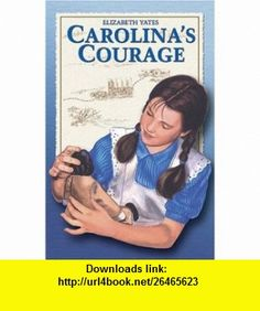 Carolinas Courage (9780890844823) Elizabeth Yates , ISBN-10: 0890844828  , ISBN-13: 978-0890844823 ,  , tutorials , pdf , ebook , torrent , downloads , rapidshare , filesonic , hotfile , megaupload , fileserve