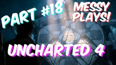 Lets Play - UNCHARTED 4 - Part #18 with Commentary - Messyplays
