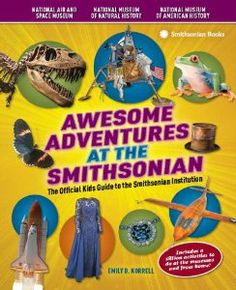 Awesome Adventures at the Smithsonian: The Official Kids Guide to the Smithsonian Institution by Emily B. Korrell. $9.47. Publisher: Smithsonian Books; Spi edition (March 12, 2013)